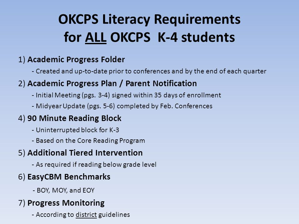 OKCPS Literacy Requirements for ALL OKCPS K-4 students 1) Academic Progress Folder - Created and up-to-date prior to conferences and by the end of eac