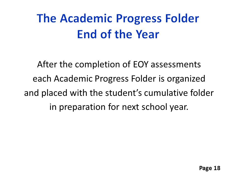 After the completion of EOY assessments each Academic Progress Folder is organized and placed with the student's cumulative folder in preparation for
