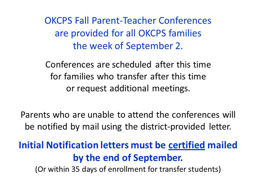 OKCPS Fall Parent-Teacher Conferences are provided for all OKCPS families the week of September 2. Conferences are scheduled after this time for famil
