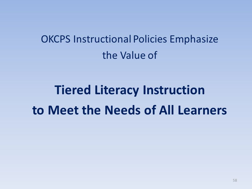 OKCPS Instructional Policies Emphasize the Value of Tiered Literacy Instruction to Meet the Needs of All Learners 58