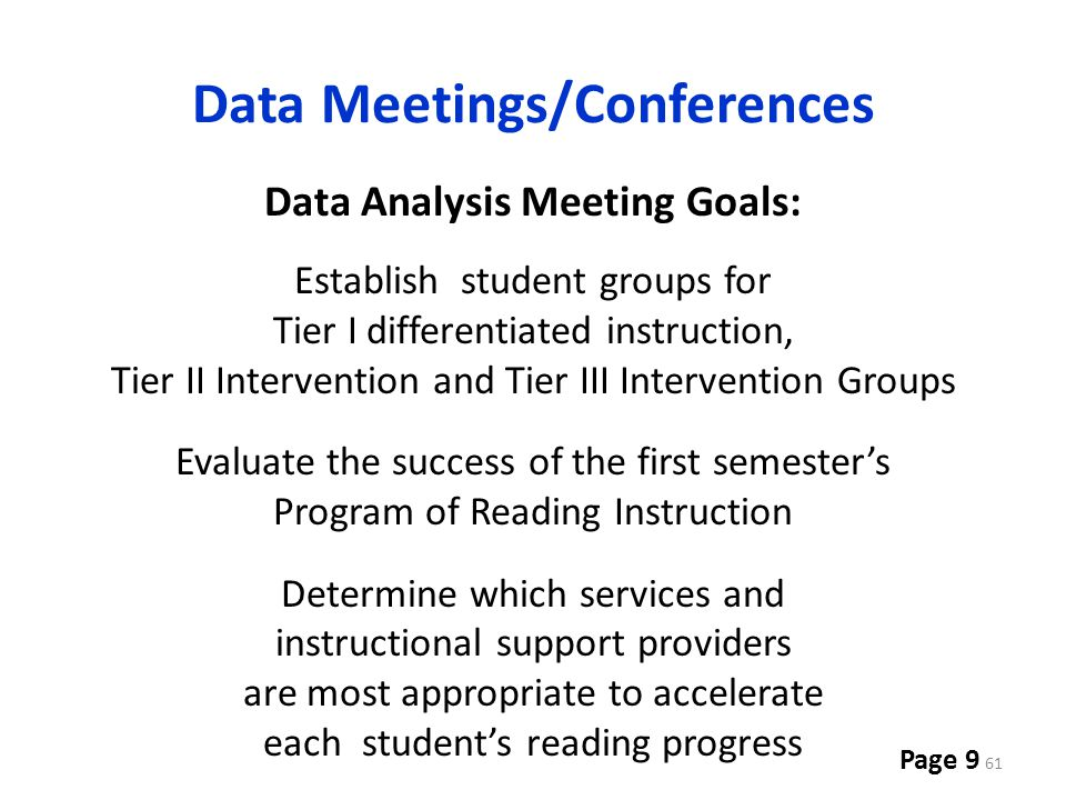 Data Meetings/Conferences 61 Data Analysis Meeting Goals: Establish student groups for Tier I differentiated instruction, Tier II Intervention and Tie