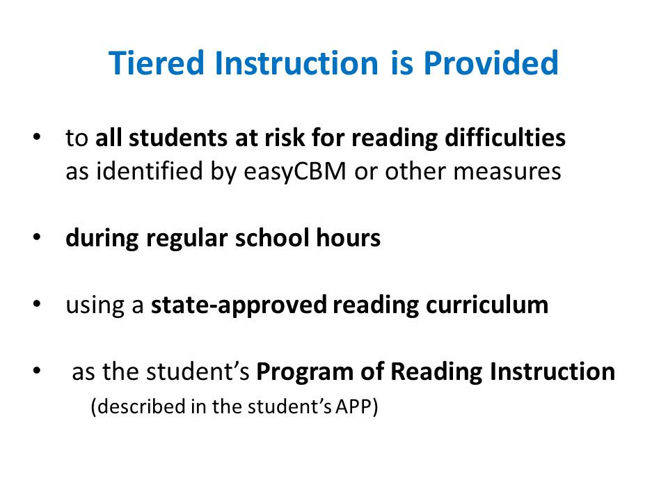 Tiered Instruction is Provided to all students at risk for reading difficulties as identified by easyCBM or other measures during regular school hours