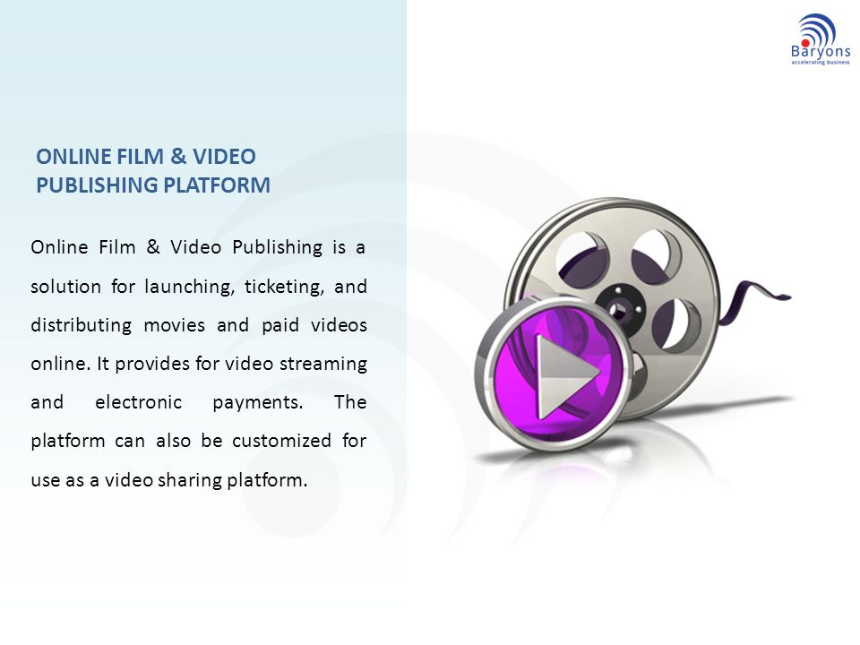 ONLINE FILM & VIDEO PUBLISHING PLATFORM Online Film & Video Publishing is a solution for launching, ticketing, and distributing movies and paid videos online.