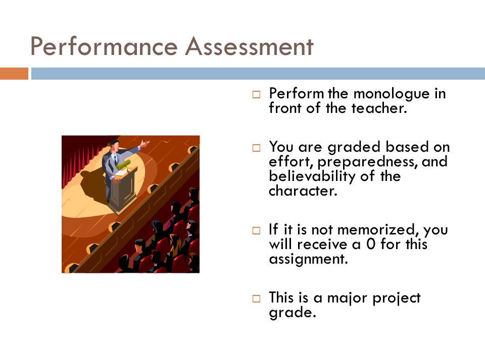 Performance Assessment  Perform the monologue in front of the teacher.