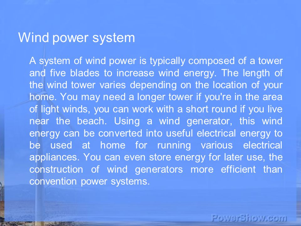 Wind power system A system of wind power is typically composed of a tower and five blades to increase wind energy.