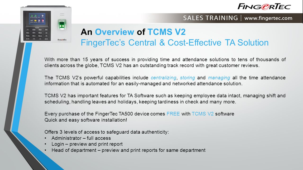 An Overview of TCMS V2 FingerTec's Central & Cost-Effective TA Solution With more than 15 years of success in providing time and attendance solutions to tens of thousands of clients across the globe, TCMS V2 has an outstanding track record with great customer reviews.