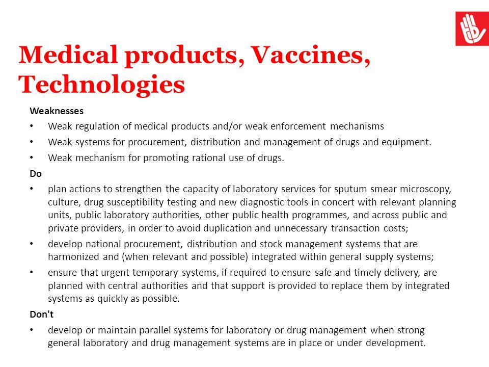 Medical products, Vaccines, Technologies Weaknesses Weak regulation of medical products and/or weak enforcement mechanisms Weak systems for procuremen