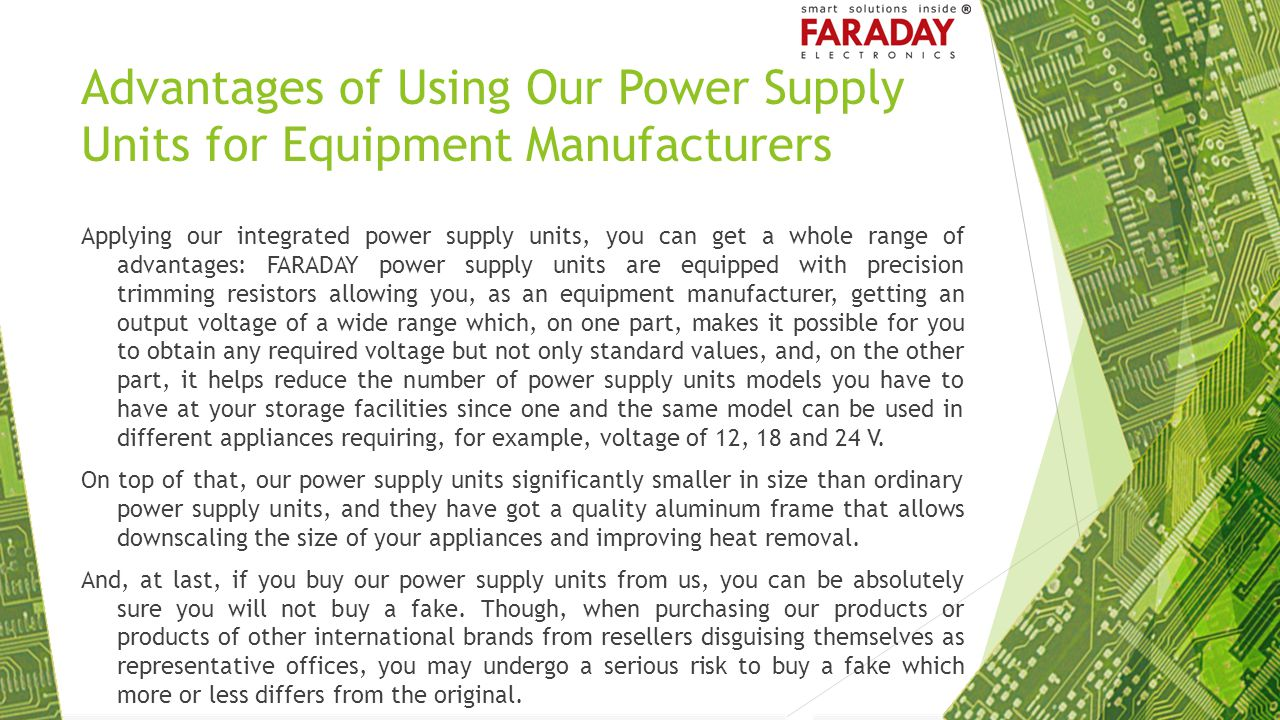 Advantages of Using Our Power Supply Units for Equipment Manufacturers Applying our integrated power supply units, you can get a whole range of advant