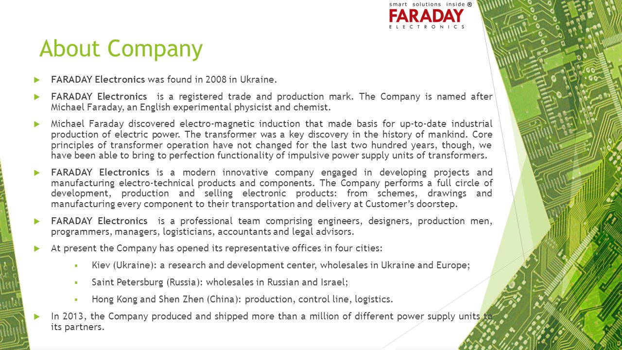 About Company  FARADAY Electronics was found in 2008 in Ukraine.  FARADAY Electronics is a registered trade and production mark. The Company is name