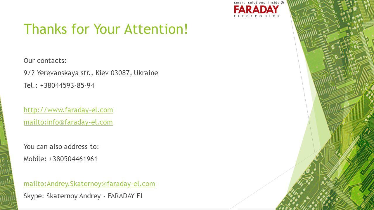 Thanks for Your Attention! Our contacts: 9/2 Yerevanskaya str., Kiev 03087, Ukraine Tel.: +38044593-85-94 http://www.faraday-el.com mailto:info@farada