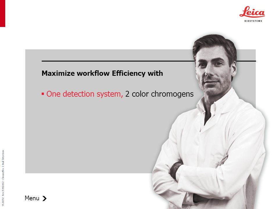 Menu 95.10782 Rev B 09/2012 ChromoPlex 1 Dual Detection  One detection system, 2 color chromogens Maximize workflow Efficiency with