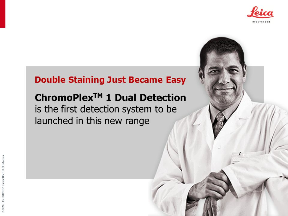 95.10782 Rev B 09/2012 ChromoPlex 1 Dual Detection Double Staining Just Became Easy ChromoPlex TM 1 Dual Detection is the first detection system to be launched in this new range