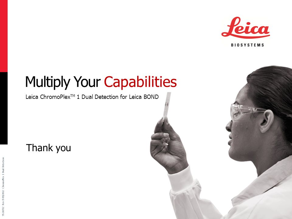 Thank you Leica ChromoPlex TM 1 Dual Detection for Leica BOND Multiply Your Capabilities
