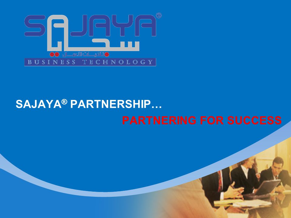 Partnership Benefits  Complete and integrated businesses activities aimed to promote and distribute SAJAYA ® software applications and services to existing and potential customers; with a focus on satisfying the needs and requirements of enterprises and users.