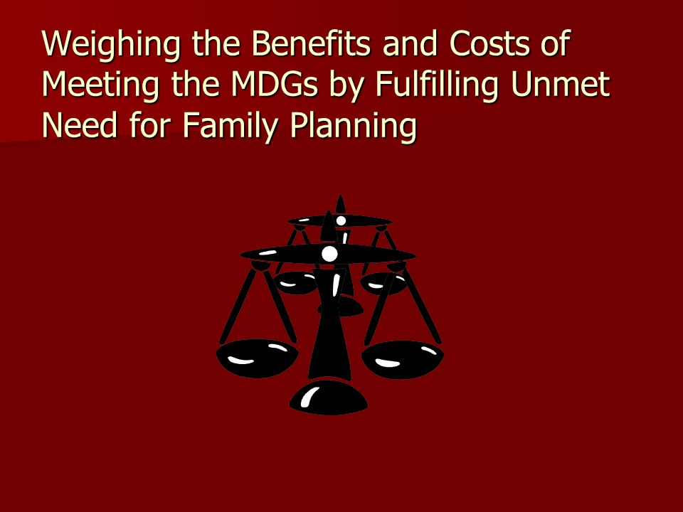 Weighing the Benefits and Costs of Meeting the MDGs by Fulfilling Unmet Need for Family Planning