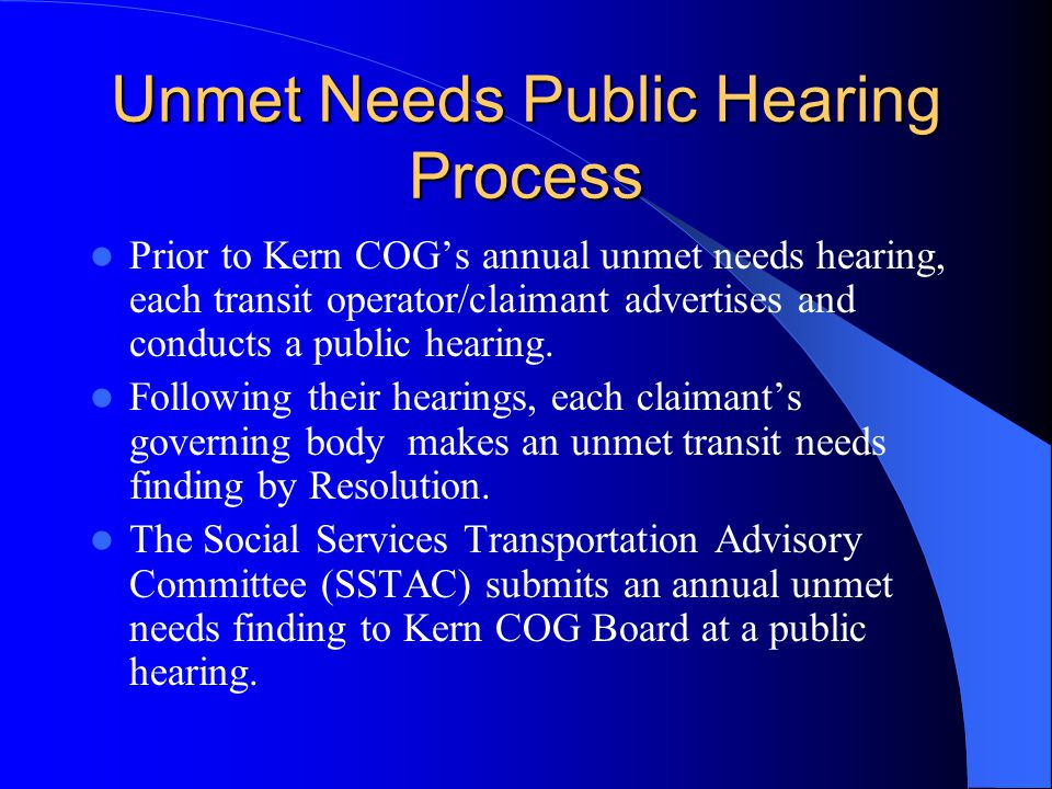 Unmet Needs Public Hearing Process Each fiscal year Kern Council of Governments must adopt one of the following findings: 1.