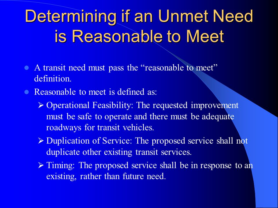 Definition of an Unmet Need Excluded from the definition of an unmet need are: Those requests for minor operational improvements.