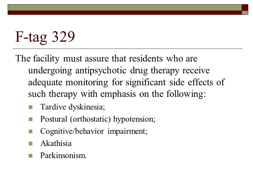 F-tag 329 The facility must assure that residents who are undergoing antipsychotic drug therapy receive adequate monitoring for significant side effec