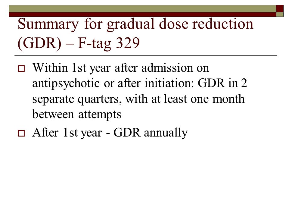 Summary for gradual dose reduction (GDR) – F-tag 329  Within 1st year after admission on antipsychotic or after initiation: GDR in 2 separate quarter