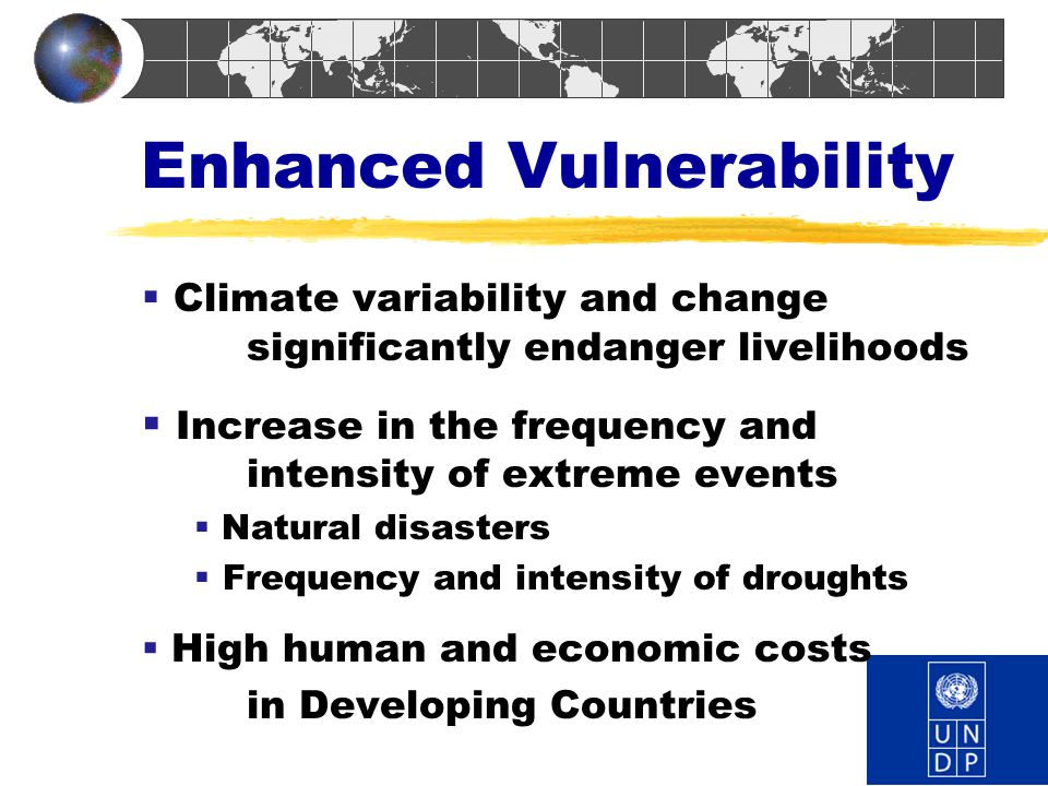Enhanced Vulnerability  Climate variability and change significantly endanger livelihoods  Increase in the frequency and intensity of extreme events