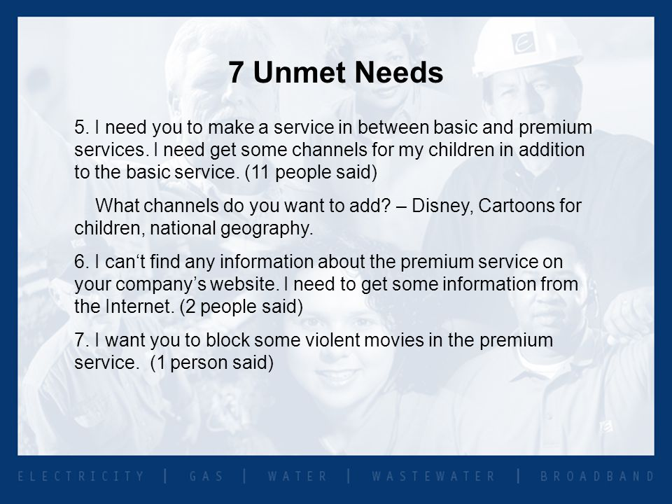 7 Unmet Needs 5. I need you to make a service in between basic and premium services.