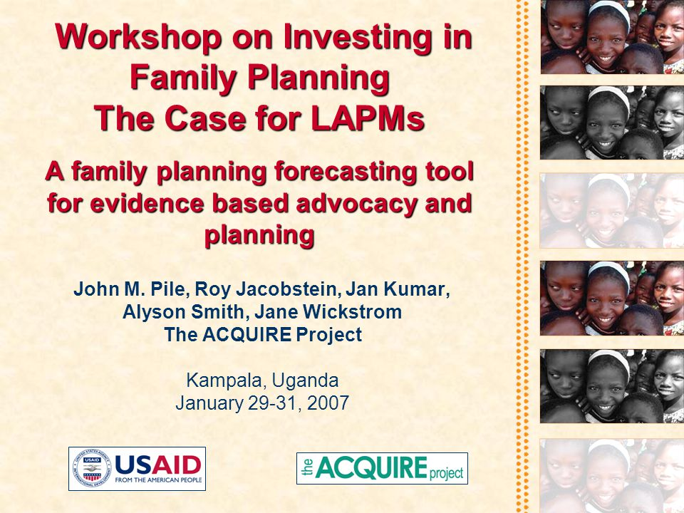 Workshop on Investing in Family Planning The Case for LAPMs A family planning forecasting tool for evidence based advocacy and planning Workshop on Investing in Family Planning The Case for LAPMs A family planning forecasting tool for evidence based advocacy and planning John M.
