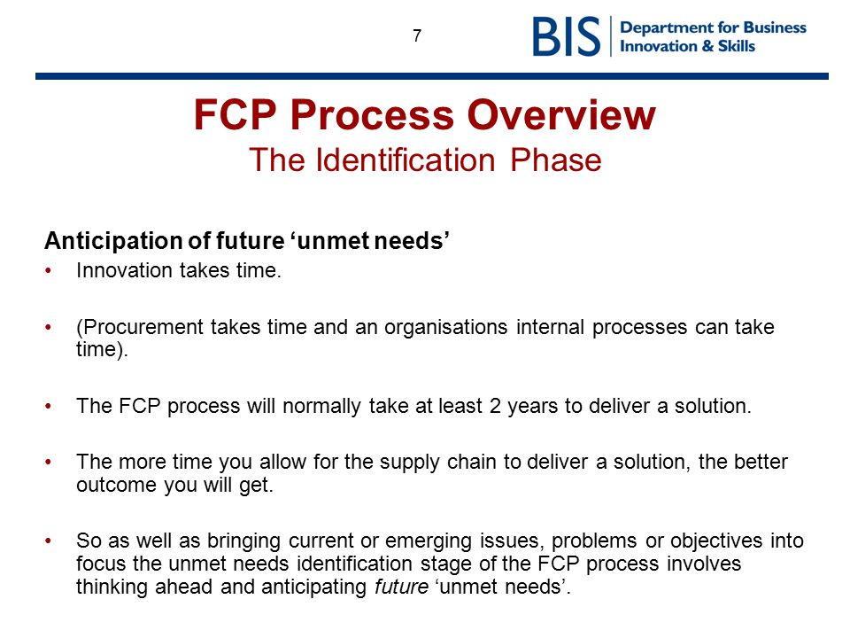 7 FCP Process Overview The Identification Phase Anticipation of future 'unmet needs' Innovation takes time. (Procurement takes time and an organisatio