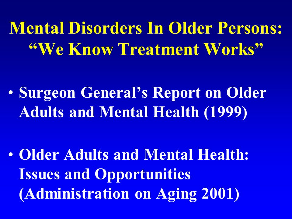 Case Example: Depression Antidepressant Medication and Psychotherapy are As Effective in Older Adults as in Younger Persons (Surgeon General's Report 1999)