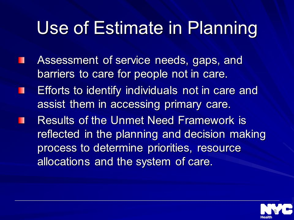 8 Use of Estimate in Planning Assessment of service needs, gaps, and barriers to care for people not in care.