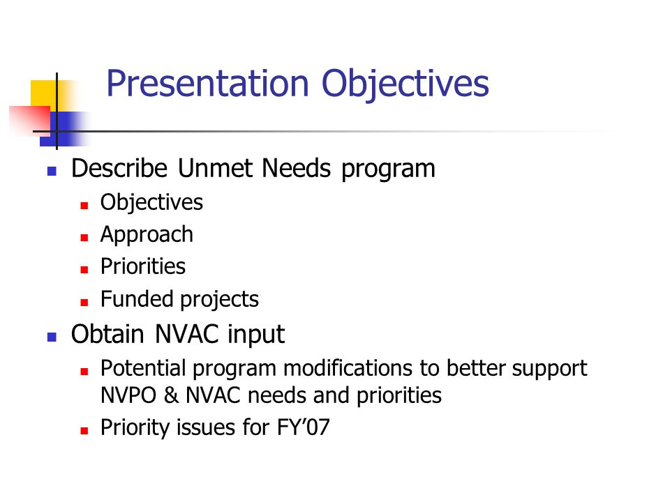 NVPO Unmet Needs Program Provides support for high priority vaccine and immunization projects Based on National Vaccine Plan (1994) & current HHS, NVPO, and NVAC priorities Seed money and catalytic funding Addresses new and emerging issues that fall outside regular agency funding cycle Applicants include scientists/project officers from HHS agencies, DoD, and USAID