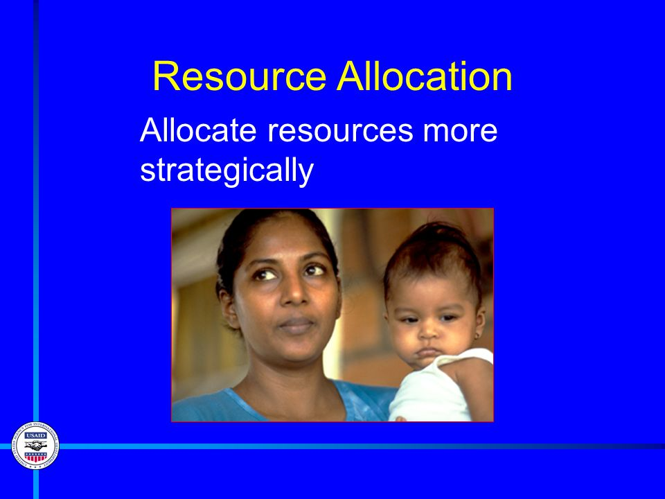 Resource Allocation Allocate resources more strategically