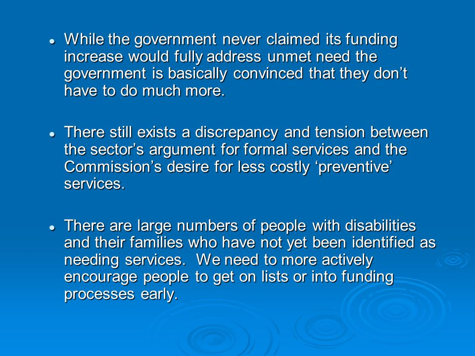 While the government never claimed its funding increase would fully address unmet need the government is basically convinced that they don't have to do much more.