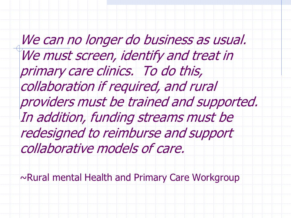 We can no longer do business as usual.We must screen, identify and treat in primary care clinics.