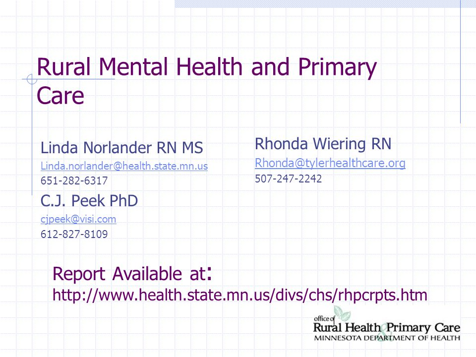 Rural Mental Health and Primary Care Linda Norlander RN MS Linda.norlander@health.state.mn.us 651-282-6317 C.J.