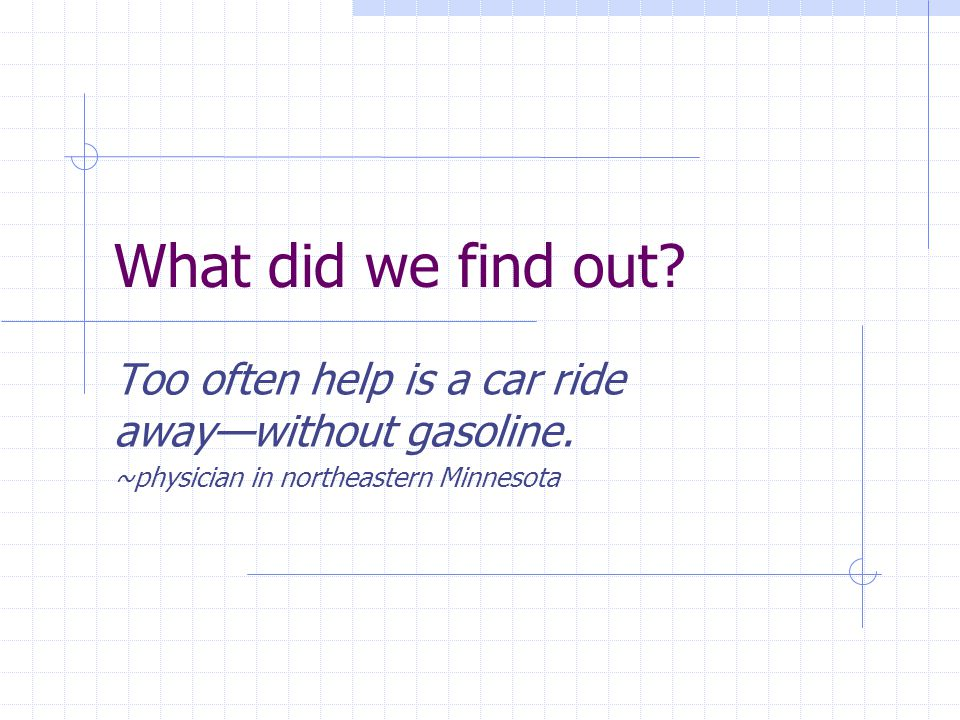 What did we find out. Too often help is a car ride away—without gasoline.