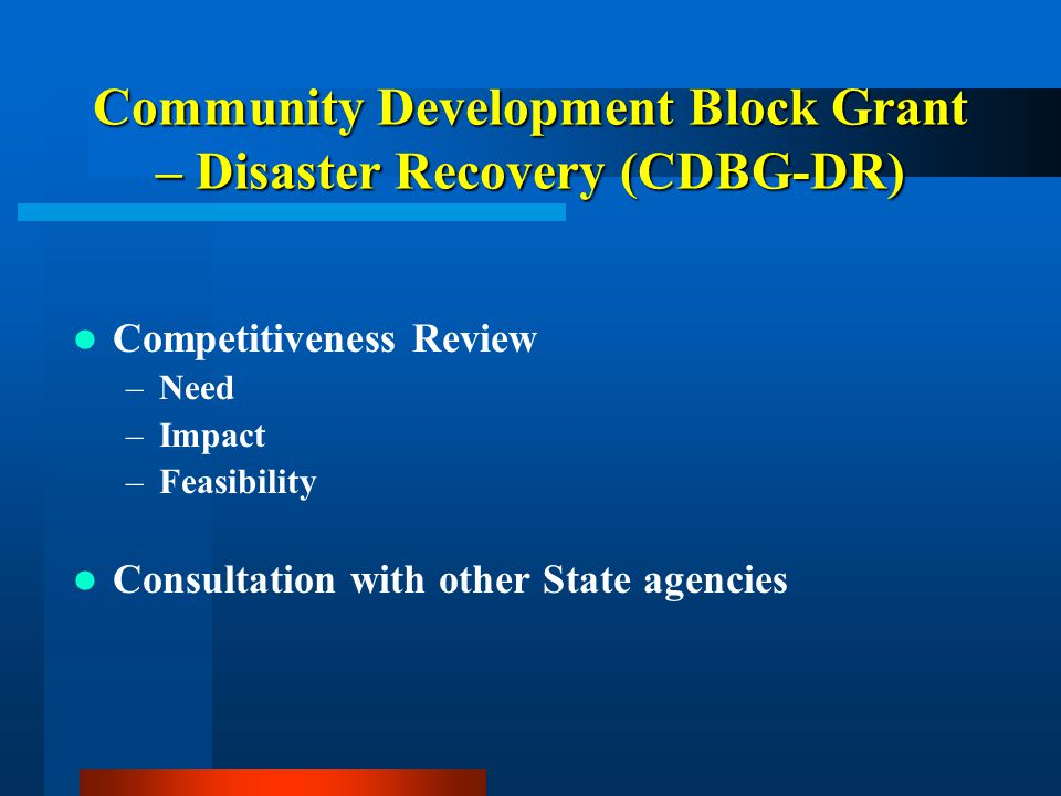Community Development Block Grant – Disaster Recovery (CDBG-DR) Competitiveness Review –Need –Impact –Feasibility Consultation with other State agencies