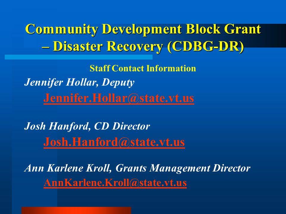 Community Development Block Grant – Disaster Recovery (CDBG-DR) Staff Contact Information Jennifer Hollar, Deputy Jennifer.Hollar@state.vt.us Josh Han