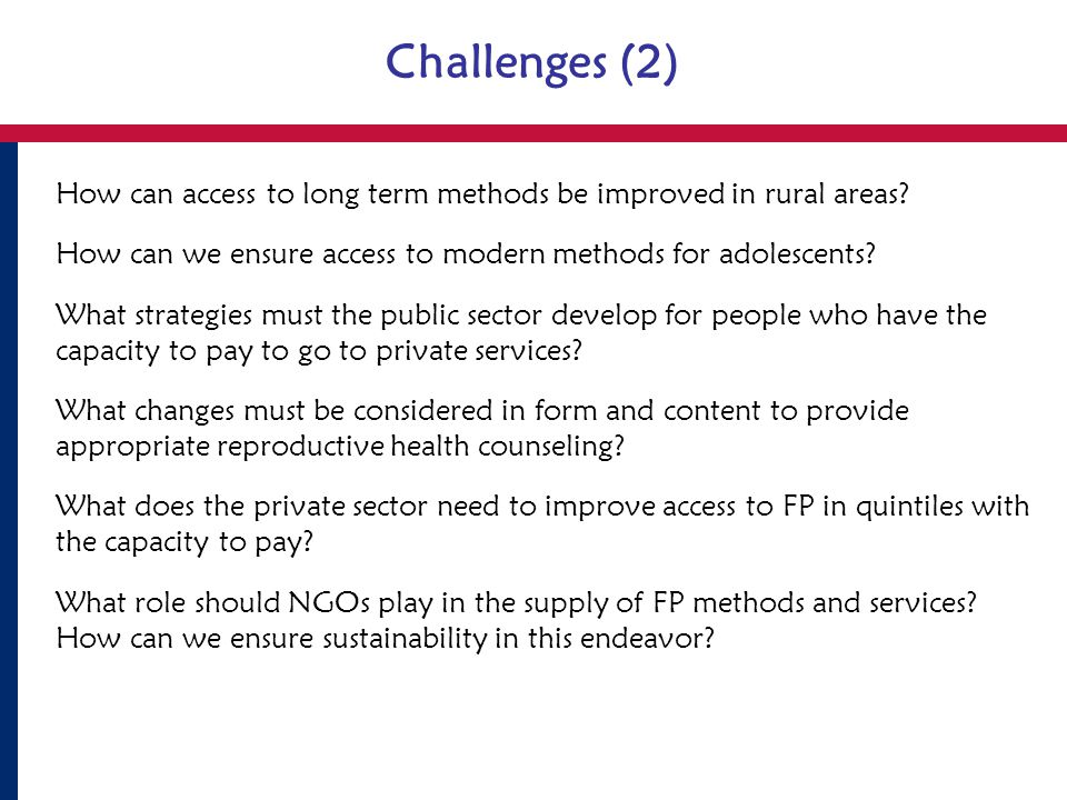 Challenges (2) How can access to long term methods be improved in rural areas.