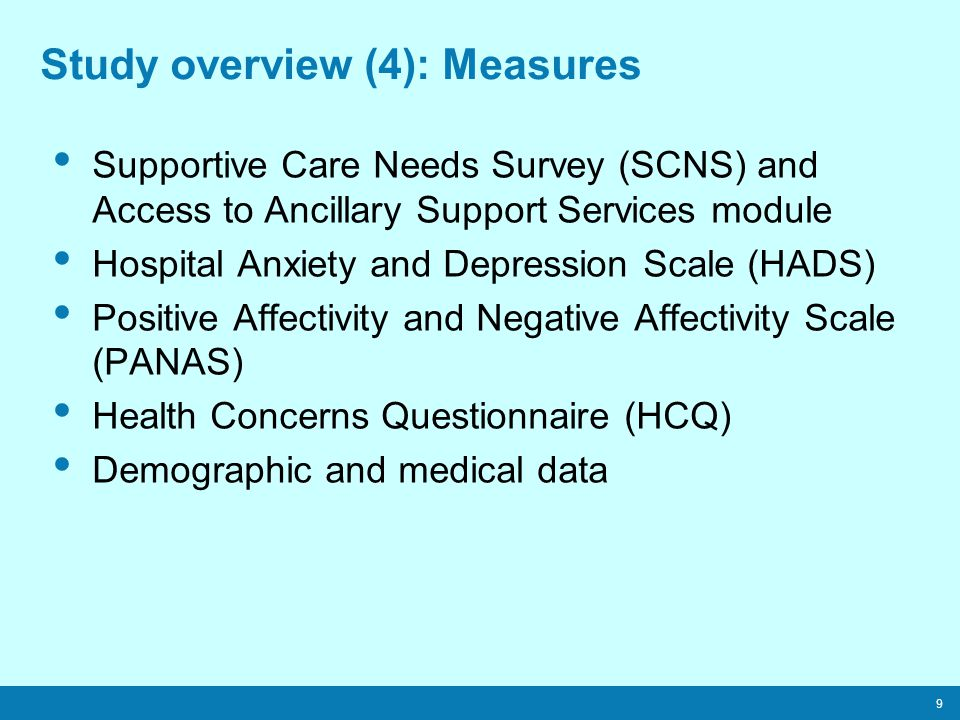 9 Study overview (4): Measures Supportive Care Needs Survey (SCNS) and Access to Ancillary Support Services module Hospital Anxiety and Depression Sca