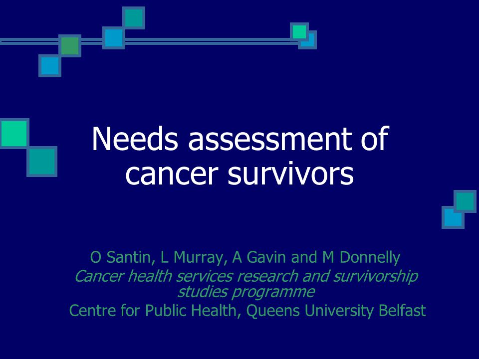 Needs assessment of cancer survivors O Santin, L Murray, A Gavin and M Donnelly Cancer health services research and survivorship studies programme Cen
