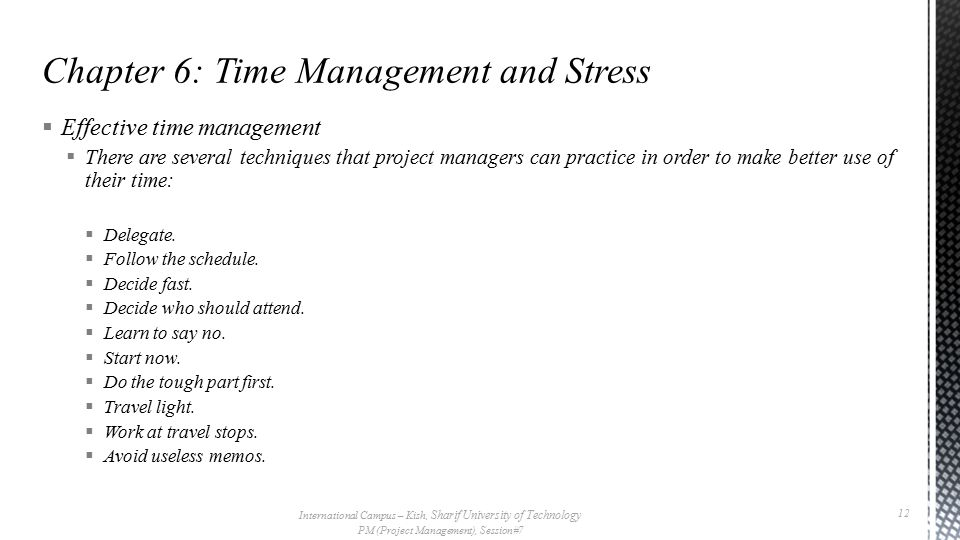  Effective time management  There are several techniques that project managers can practice in order to make better use of their time:  Delegate.