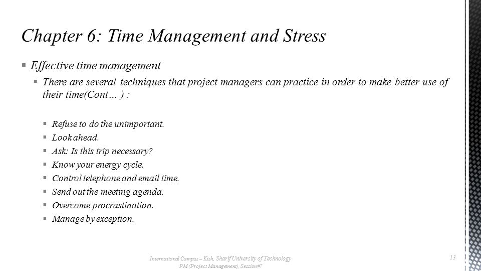  Effective time management  There are several techniques that project managers can practice in order to make better use of their time(Cont… ) :  Refuse to do the unimportant.