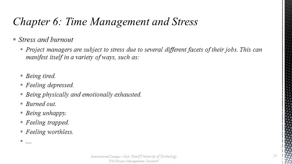 Stress and burnout  Project managers are subject to stress due to several different facets of their jobs.