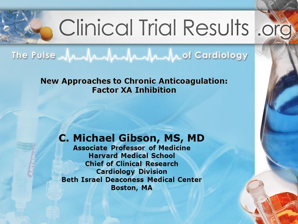 C. Michael Gibson, MS, MD Associate Professor of Medicine Harvard Medical School Chief of Clinical Research Cardiology Division Beth Israel Deaconess