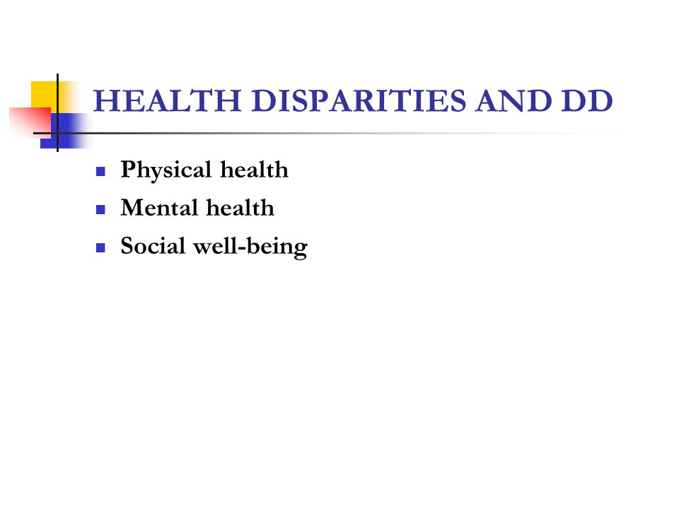 HEALTH DISPARITIES AND DD Physical health Mental health Social well-being