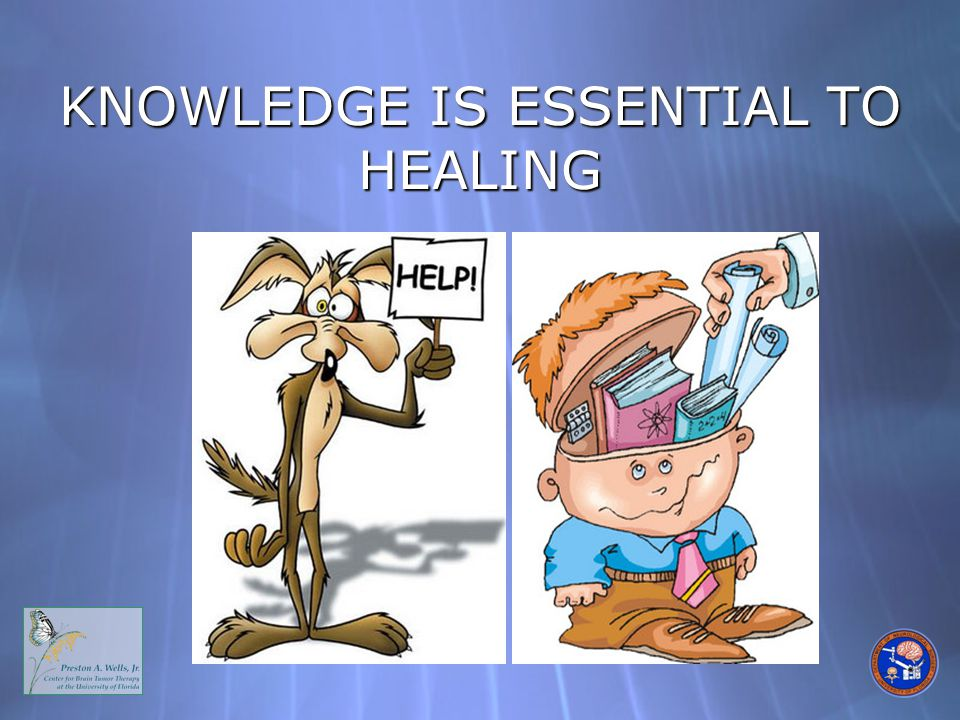 KNOWLEDGE IS ESSENTIAL TO HEALING
