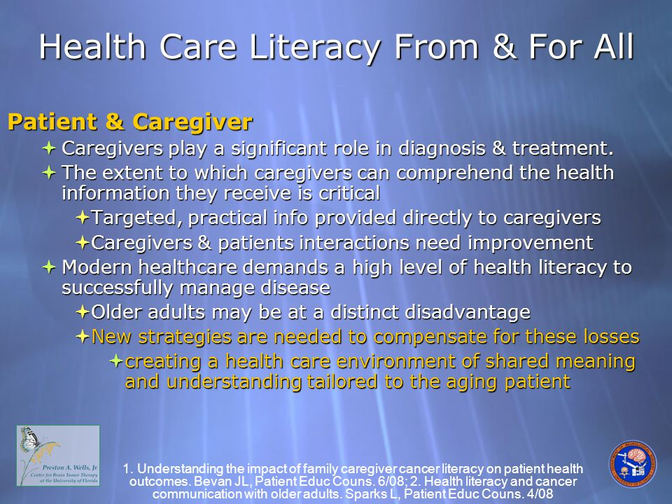Health Care Literacy From & For All Patient & Caregiver  Caregivers play a significant role in diagnosis & treatment.
