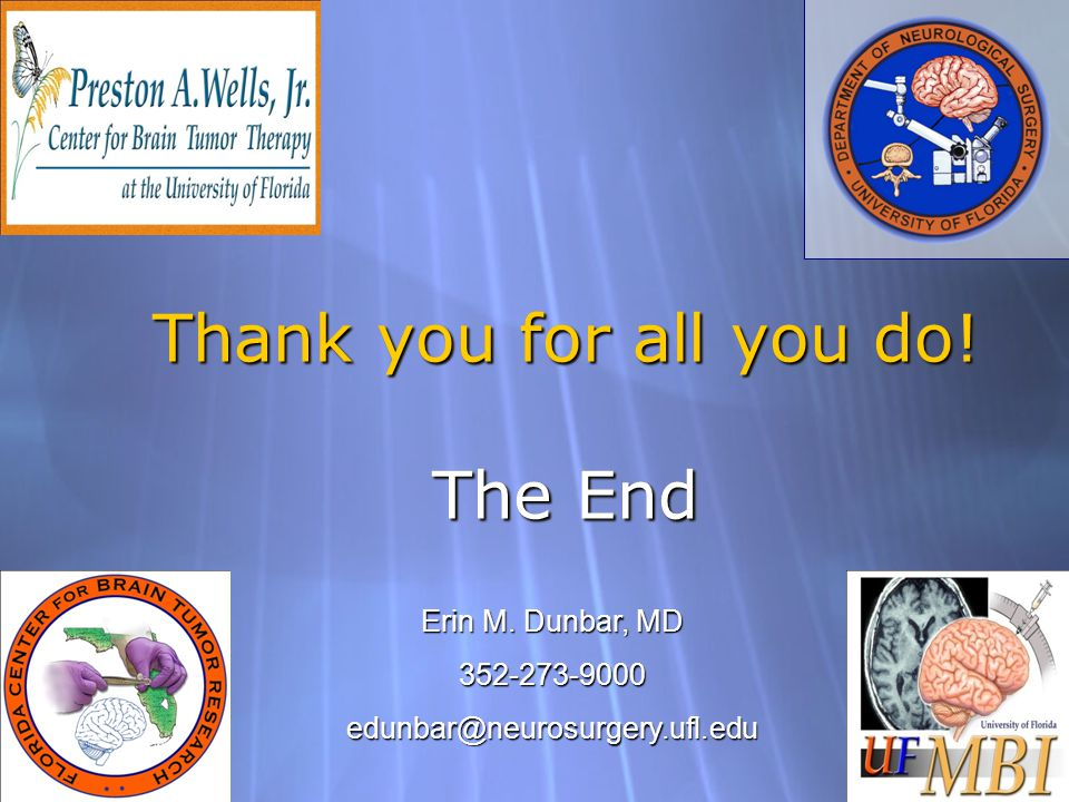 Thank you for all you do! The End Erin M. Dunbar, MD 352-273-9000edunbar@neurosurgery.ufl.edu