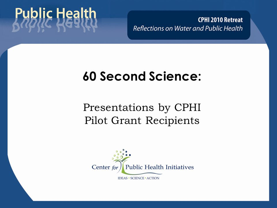 60 Second Science: Presentations by CPHI Pilot Grant Recipients