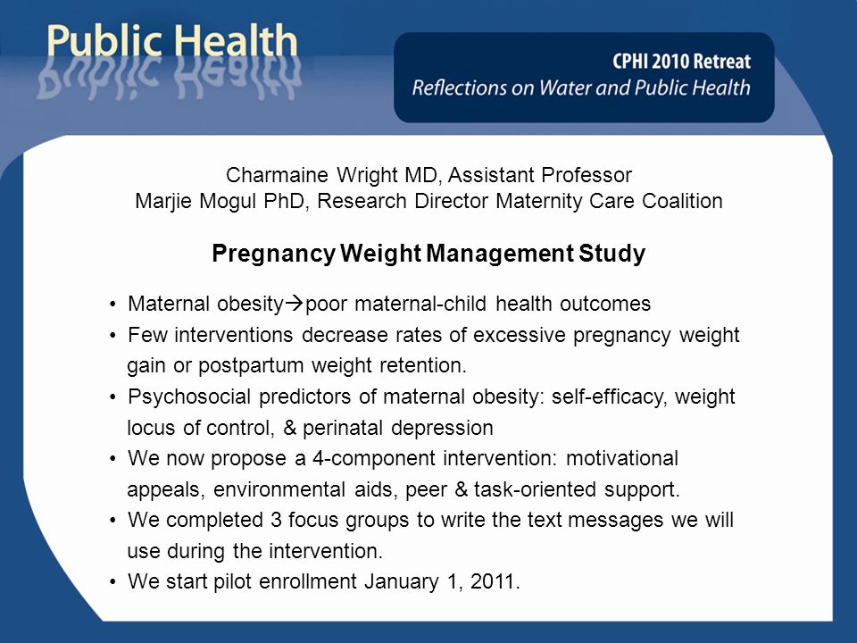 Maternal obesity  poor maternal-child health outcomes Few interventions decrease rates of excessive pregnancy weight gain or postpartum weight retention.